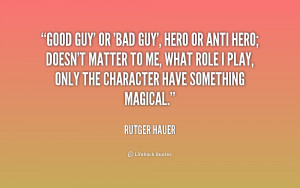 quote-Rutger-Hauer-good-guy-or-bad-guy-hero-or-226134_1.png