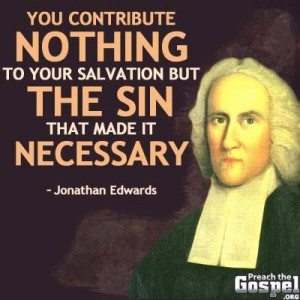Jonathan Edwards (though, I think this might be a misattribution.)