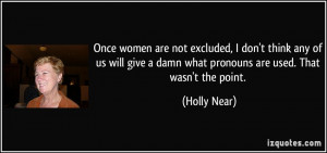 Once women are not excluded, I don't think any of us will give a damn ...