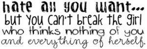 hate all you want... but you can't break the girl who thinks nothing ...