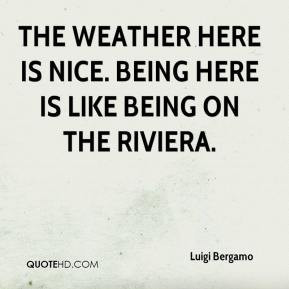 Luigi Bergamo - The weather here is nice. Being here is like being on ...