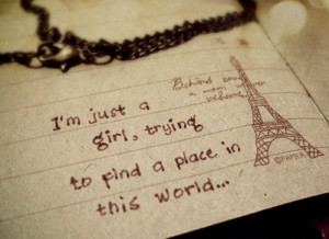just a girl, trying to find a place in this world. girls-quotes ...