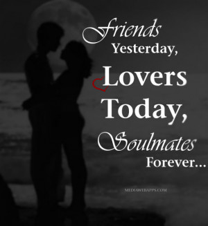 friends yesterday lovers today soulmates forever life love quotes soul