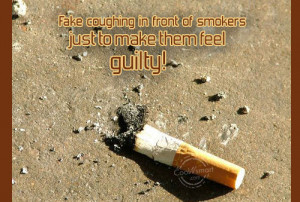 Smoking Quote: Fake coughing in front of smokers just... Guilt-(3)