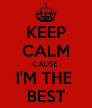 KEEP CALM CAUSE I'M THE BEST