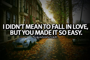 ... Mean To Fall In Love But You Made It So Easy ~ Being In Love Quote