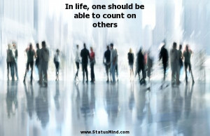 ... be able to count on others - Relationship Quotes - StatusMind.com