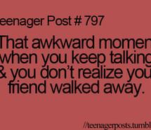 awkward, funny, teenager post, moment, lol, so true, friends, true