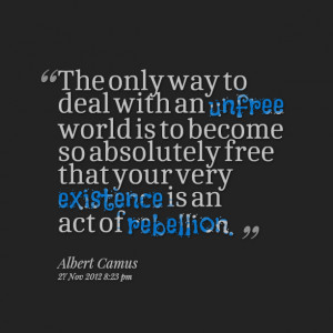 Quotes Picture: the only way to deal with an unfree world is to become ...