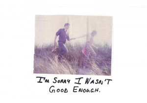 Im Sorry Im Not Good Enough For You Quotes