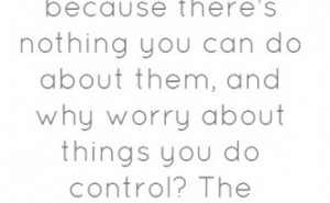 ... Do About Them, And Why Worry About Things You Do Control - Worry Quote