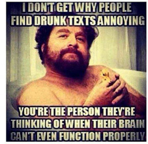 Stupid Drunk People Quotes Drunk texts aren't annoying