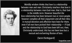 Worldly wisdom thinks that love is a relationship between man and man ...