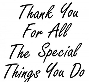 Thank You For All The Special Things You Do.