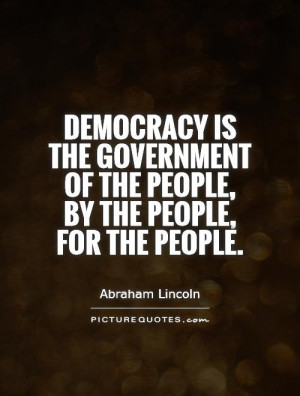 ... of the people, by the people, for the people. Picture Quote #1