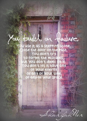 ... you use it as a stepping stone close the door on the past you don t