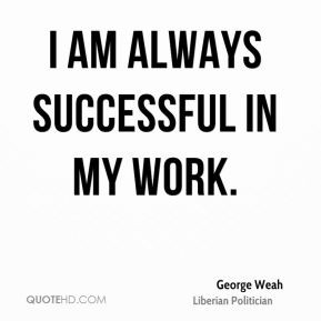 george weah politician quote i am always successful in my jpg