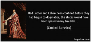 ... the states would have been spared many troubles. - Cardinal Richelieu