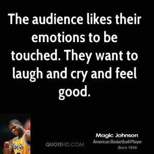 The audience likes their emotions to be touched. They want to laugh ...