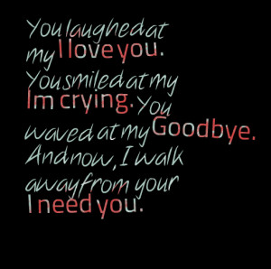 Quotes Picture: you laughed at my i love you you smiled at my im ...
