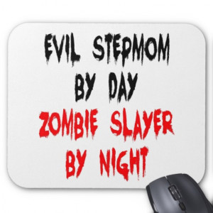 Evil Step Mom Quotes Zombie slayer evil stepmom mousepads