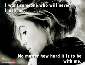want someone who will never leave me Life Quotes Love Quotes