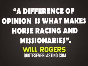 ... -opinion-is-what-makes-horse-racing-and-missionaries.-Will-Rogers.jpg