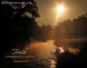 Truth Quote - Truth is powerful and it prevails.