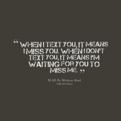 11050-when-i-text-you-it-means-i-miss-you-when-i-dont-text-you_247x200 ...