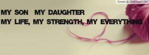 My SON & My DAUGHTERMy Life, My Strength, My Everything