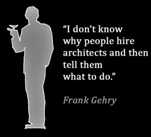 Architect Frank Gehry quote...agreed but can we delete 'architects ...