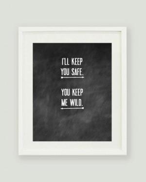 ll Keep You Safe You Keep Me Wild 8x10 Chalkboard Digital Print. $10 ...