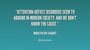 Attention-deficit disorders seem to abound in modern society, and we ...