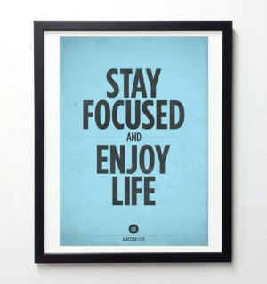 Stay focused and enjoy life