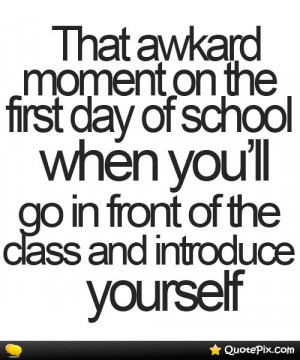 Relatable Posts About First Day Of School Awkward Moment When Quotes