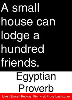 ... can lodge a hundred friends. - Egyptian Proverb #proverbs #quotes More