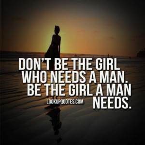 don t be the girl who needs a man be