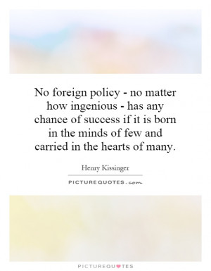 No foreign policy - no matter how ingenious - has any chance of ...