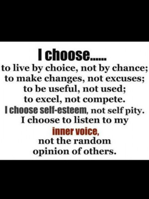 choose what I do and where I go .... No one else!