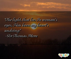 The light , that lies In woman's eyes, Has been my heart's undoing .