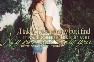 one step away but i find myself coming back to you. My one and only ...