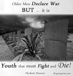 older-men-declare-war-but-it-is-youth-that-must-fight-and-die-herbert ...