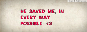 He saved me, in every way possible. 3 Profile Facebook Covers