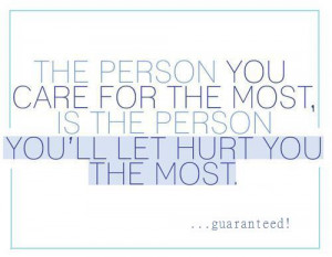 The+person+you+care+for+the+most+is+the+person+that+will+hurt+you+the ...