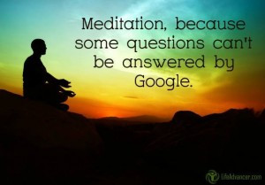 Meditation, because some questions can't be answered by Google