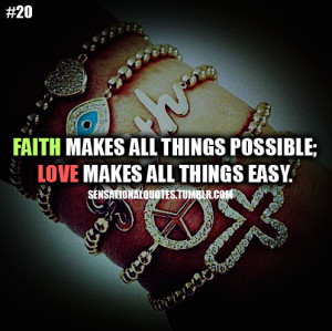 Faith makes all things possible; love makes all things easy.