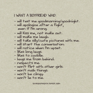want a boyfriend who:- will text me goodmorning/goodnight.- will ...