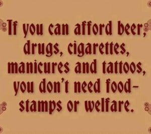 ... , manicures and tattoos, you don't need foodstamps or welfare