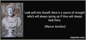 Look well into thyself; there is a source of strength which will ...