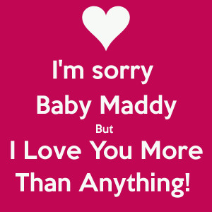 sorry Baby Maddy But I Love You More Than Anything!